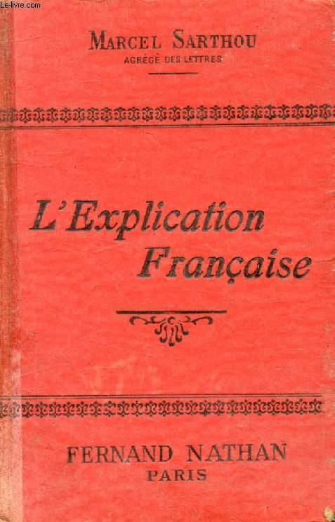 L'EXPLICATION FRANCAISE, RECUEIL DE MORCEAUX CHOISIS A L'USAGE DES COURS COMPLEMENTAIRES, DES ECOLES PRIMAIRES SUPERIEURES ET DE l'ENSEIGNEMENT SECONDAIRE
