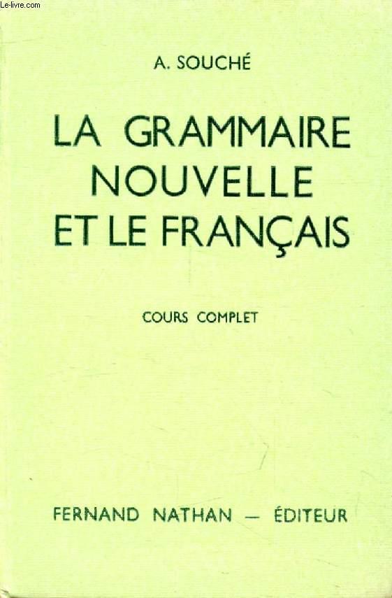 LA GRAMMAIRE NOUVELLE ET LE FRANCAIS, COURS COMPLET, COLLEGES (6e, 5e, 4e, 3e) ET BREVET D'ETUDES DU 1er CYCLE TECHNIQUE