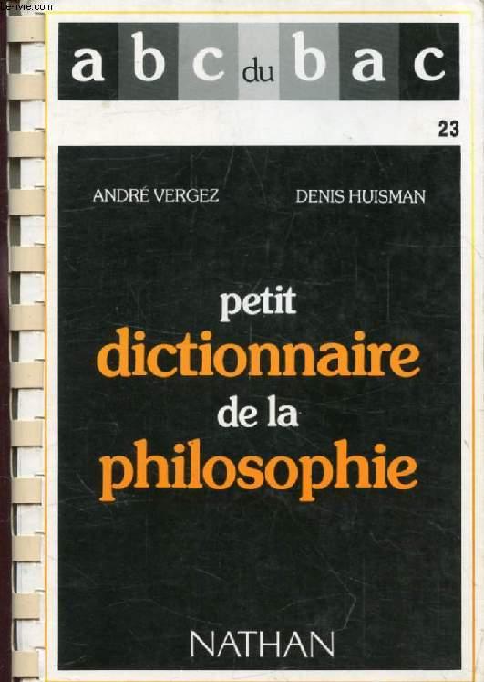 PETIT DICTIONNAIRE DE LA PHILOSOPHIE (LES ABC DU BAC)