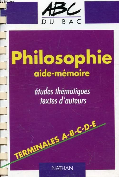 PHILOSOPHIE, AIDE-MEMOIRE, TERMINALES (LES ABC DU BAC)