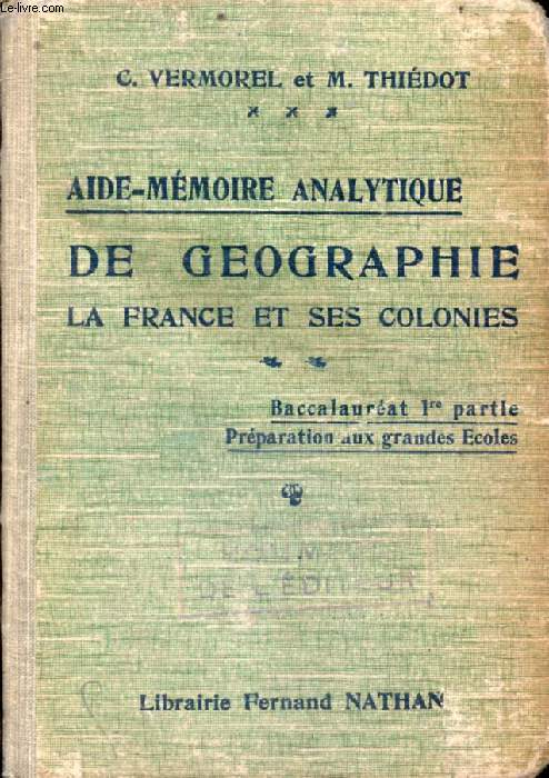 AIDE-MEMOIRE ANALYTIQUE DE GEOGRAPHIE, LA FRANCE ET SES COLONIES