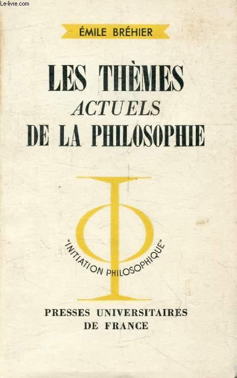 LES THEMES ACTUELS DE LA PHILOSOPHIE (Initiation Philosophique)
