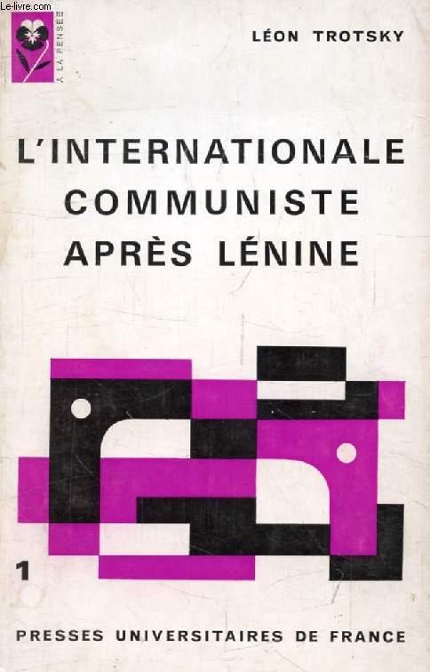 L'INTERNATIONALE COMMUNISTE APRES LENINE, Ou Le Grand Organisateur des Défaites, Tome I (A La Pensée)