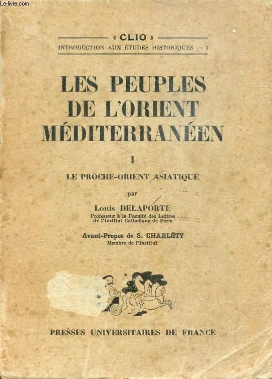 LES PEUPLES DE L'ORIENT MEDITERRANEEN, I, LE PROCHE-ORIENT ASIATIQUE (Clio)