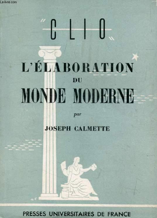 L'ELABORATION DU MONDE MODERNE (Clio)