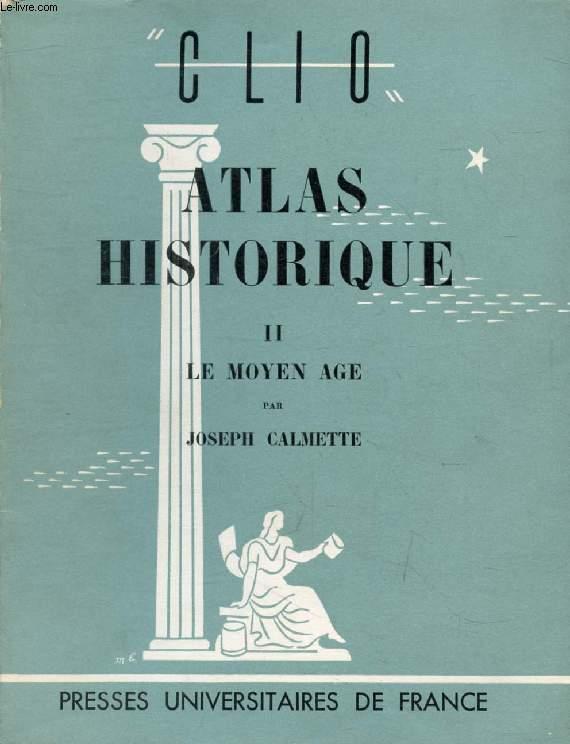 ATLAS HISTORIQUE, TOME II, LE MOYEN AGE (Clio)