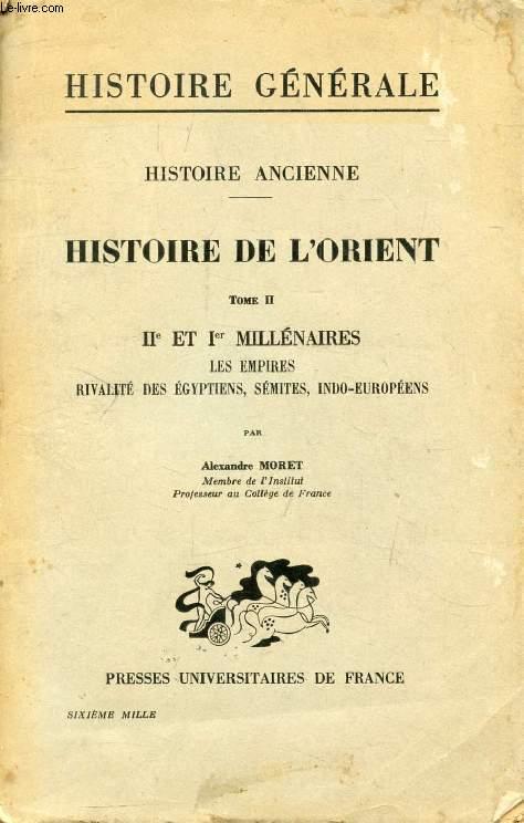 HISTOIRE ANCIENNE, 1re PARTIE, HISTOIRE DE L'ORIENT, TOME II, IIe ET Ier MILLENAIRES, LES EMPIRES: RIVALITES DES EGYPTIENS, SEMITES, INDO-EUROPEENS