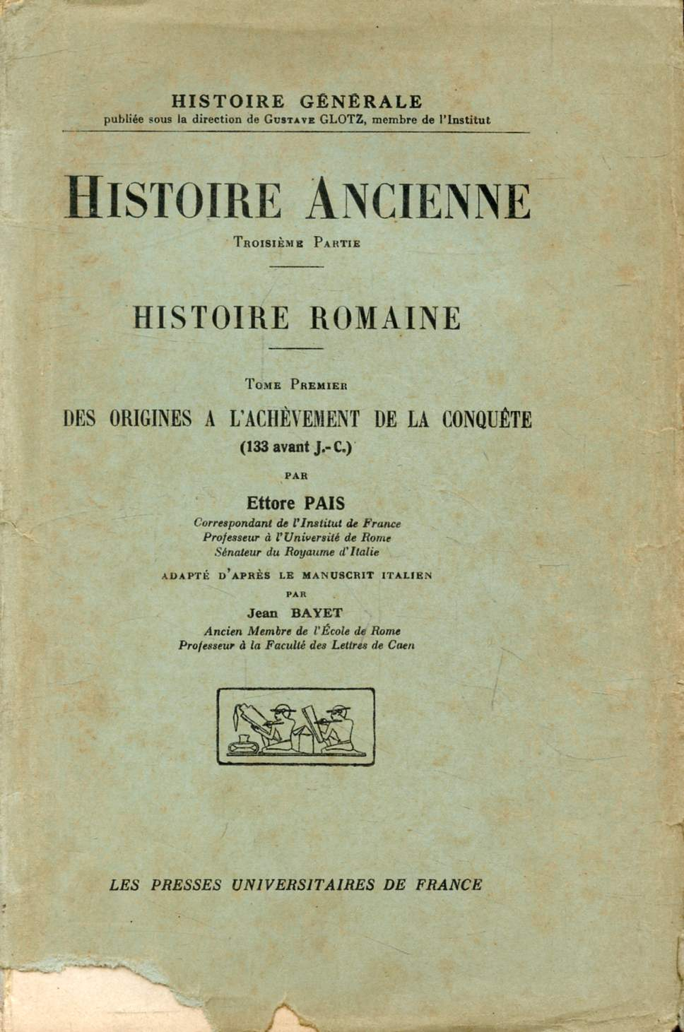 HISTOIRE ANCIENNE, 3e PARTIE, HISTOIRE ROMAINE, TOME I, DES ORIGINES A L'ACHEVEMENT DE LA CONQUETE (133 av. J.-C.)