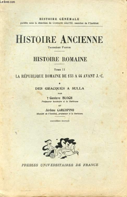 HISTOIRE ANCIENNE, 3e PARTIE, HISTOIRE ROMAINE, TOME II, LA REPUBLIQUE ROMAINE DE 133 AVANT J.-C. A LA MORT DE CESAR, 2 VOLUMES (DES GRACQUES A SULLA / CESAR)