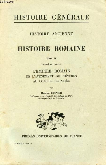HISTOIRE ANCIENNE, 3e PARTIE, HISTOIRE ROMAINE, TOME IV, 1re PARTIE, L'EMPIRE ROMAIN DE L'AVENEMENT DES SEVERES AU CONCILE DE NICEE