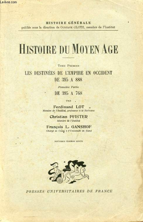 HISTOIRE DU MOYEN AGE, TOME I, 1re-2e PARTIES, LES DESTINEES DE L'EMPIRE EN OCCIDENT DE 395 A 768 / DE 768 A 888 (2 VOLUMES)