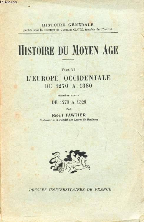 HISTOIRE DU MOYEN AGE, TOME VI, L'EUROPE OCCIDENTALE DE 1270 A 1380, 1re & 2e PARTIES, DE 1270 A 1328 / DE 1328 A 1380 (2 VOLUMES)