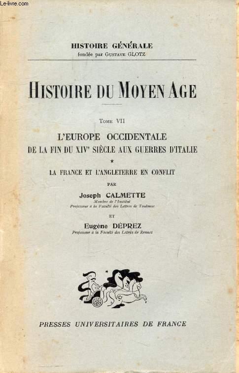 HISTOIRE DU MOYEN AGE, TOME VII, 1re-2e PARTIES, LA FRANCE ET L'ANGLETERRE EN CONFLIT / L'EUROPE OCCIDENTALE DE LA FIN DU XIVe SIECLE AUX GUERRES D'ITALIE, LES PREMIERES GRANDES PUISSANCES (2 VOLUMES)