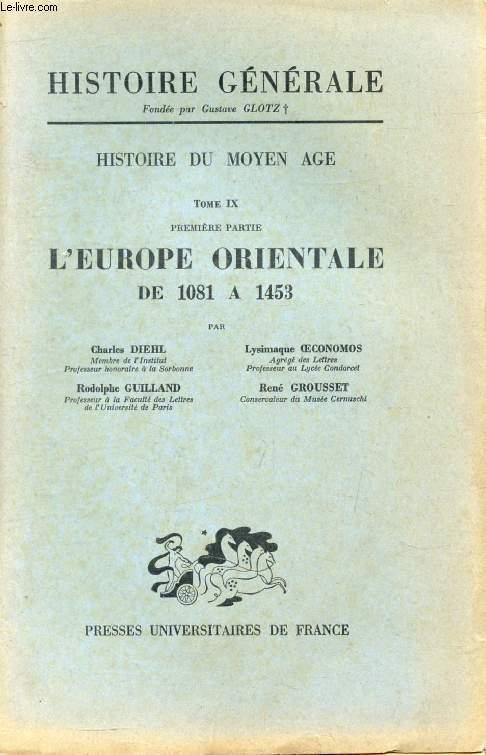 HISTOIRE DU MOYEN AGE, TOME IX, 1re PARTIE, L'EUROPE ORIENTALE DE 1081 A 1453