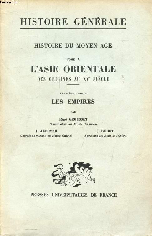 HISTOIRE DU MOYEN AGE, TOME X, L'ASIE ORIENTALE DES ORIGINES AU XVe SIECLE, 1re PARTIE, LES EMPIRES