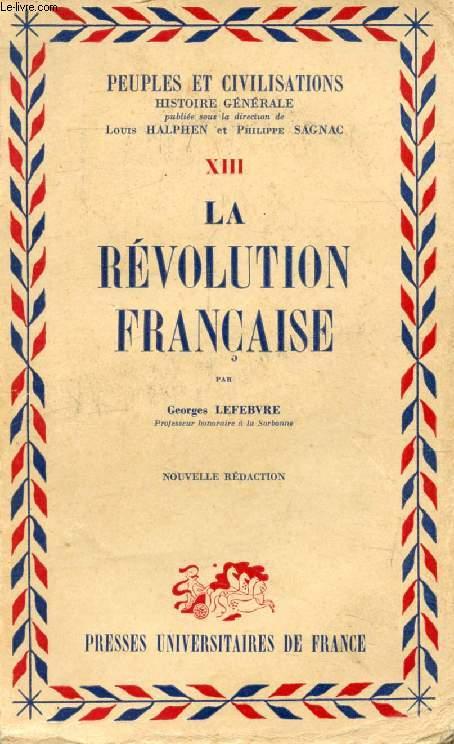 LA REVOLUTION FRANCAISE (PEUPLES ET CIVILISATIONS, HISTOIRE GENERALE, XIII)