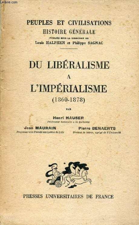 DU LIBERALISME A L'IMPERIALISME (1860-1878) (PEUPLES ET CIVILISATIONS, HISTOIRE GENERALE, XVII)
