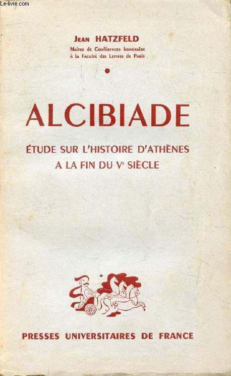 ALCIBIADE, Etude sur l'Histoire d'Athènes à la Fin du Ve Siècle
