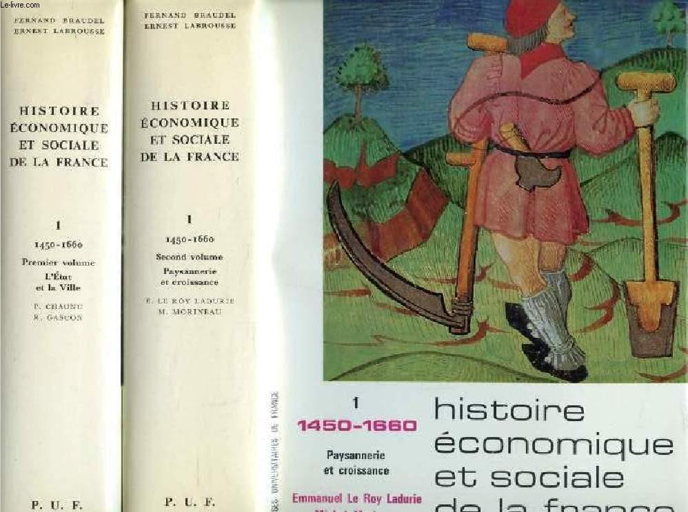HISTOIRE ECONOMIQUE ET SOCIALE DE LA FRANCE, TOME I, DE 1450 A 1660, 2 VOLUMES (L'ETAT ET LA VILLE / PAYSANNERIE ET CROISSANCE)