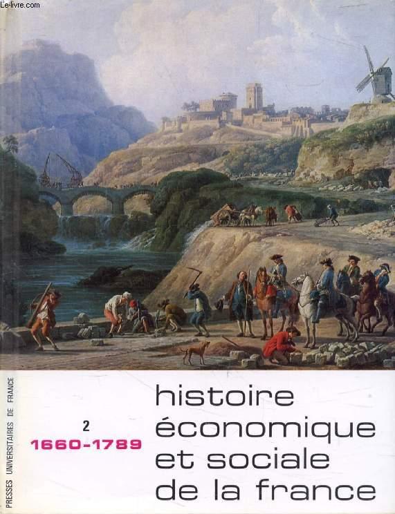 HISTOIRE ECONOMIQUE ET SOCIALE DE LA FRANCE, TOME II, DES DERNIERS TEMPS DE L'AGE SEIGNEURIAL AUX PRELUDES DE L'AGE INDUSTRIEL (1660-1789)