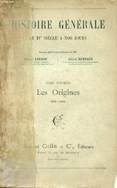 HISTOIRE GENERALE DU IVe SIECLE A NOS JOURS, TOME I, LES ORIGINES, 395-1095