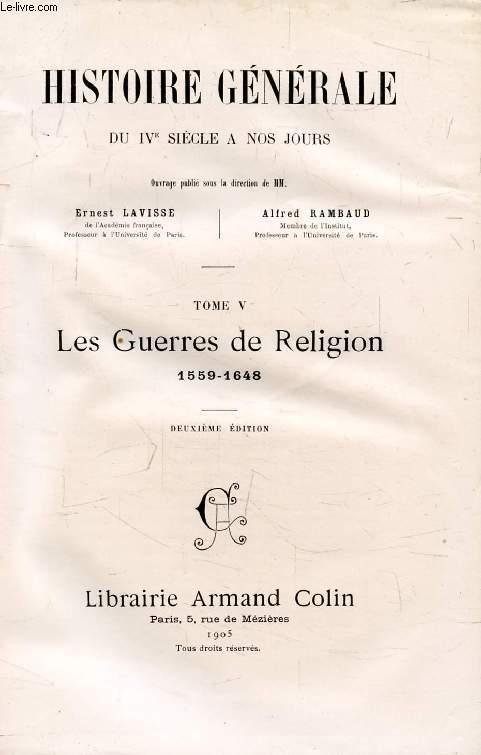HISTOIRE GENERALE DU IVe SIECLE A NOS JOURS, TOME V, LES GUERRES DE RELIGION, 1559-1648