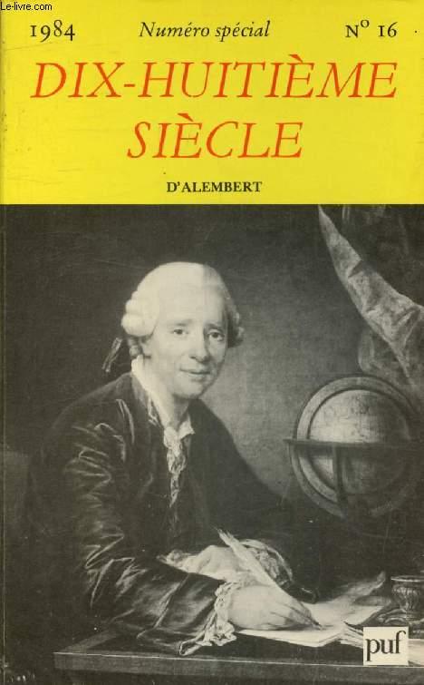 DIX-HUITIEME SIECLE, N° 16, 1984, NUMERO SPECIAL: D'ALEMBERT (1717-1783)