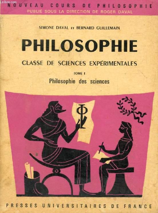 PHILOSOPHIE, CLASSE DE SCIENCES EXPERIMENTALES, TOME I, PHILOSOPHIE DES SCIENCES
