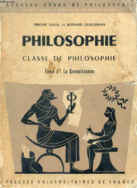 PHILOSOPHIE, CLASSE DE PHILOSOPHIE, TOME I, LA CONNAISSANCE