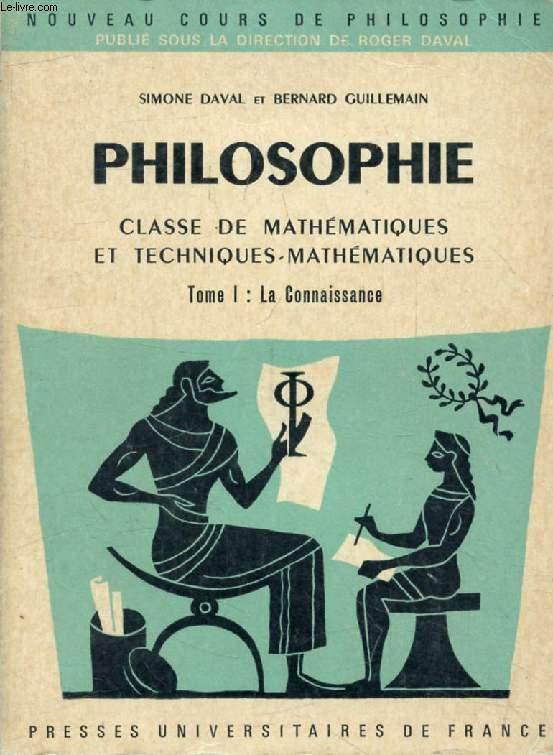 PHILOSOPHIE, CLASSE DE MATHEMATIQUES, TOME I, LA CONNAISSANCE