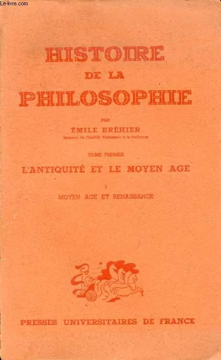 HISTOIRE DE LA PHILOSOPHIE, TOME I, L'ANTIQUITE ET LE MOYEN AGE, 3, MOYEN AGE ET RENAISSANCE
