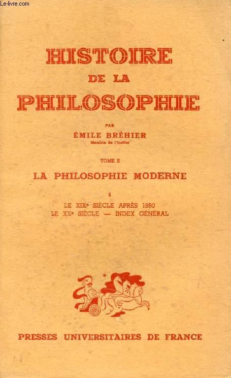 HISTOIRE DE LA PHILOSOPHIE, TOME II, LA PHILOSOPHIE MODERNE, 4, LE XIXe SIECLE APRES 1850, LE XXe SIECLE, INDEX GENERAL
