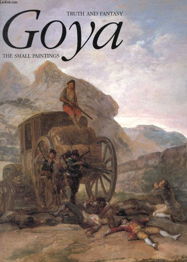 GOYA, TRUTH AND FANTASY, The Small Paintings