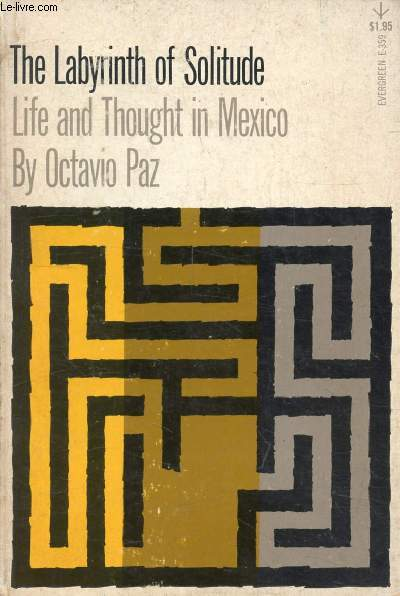 THE LABYRINTH OF SOLITUDE, Life and Thought in Mexico