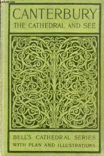 THE CATHEDRAL CHURCH OF CANTERBURY, A DESCRIPTION OF ITS FABRIC AND A BRIEF HISTORY OF THE ARCHIEPISCOPAL SEE