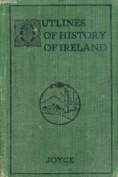 OUTLINES OF THE HISTORY OF IRELAND FROM THE EARLIEST TIMES TO 1922