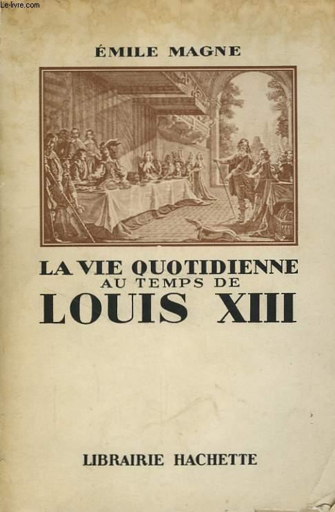 LA VIE QUOTIDIENNE AU TEMPS DE LOUIS XIII