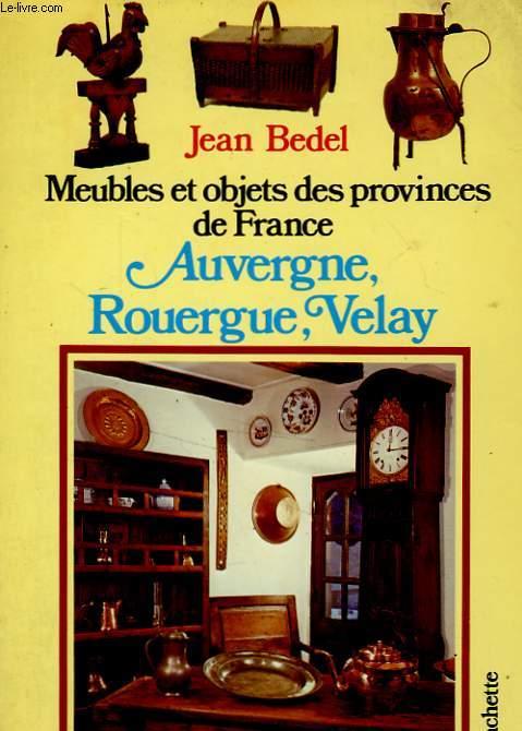 MEUBLES ET OBJETS DES PROVINCES DE FRANCE: AUVERGNE, ROUERGUE, VELAY