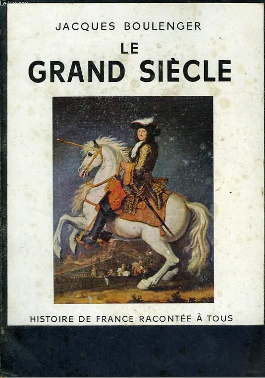 LE GRAND SIECLE - HISTOIRE DE FRANCE RACONTEE A TOUS