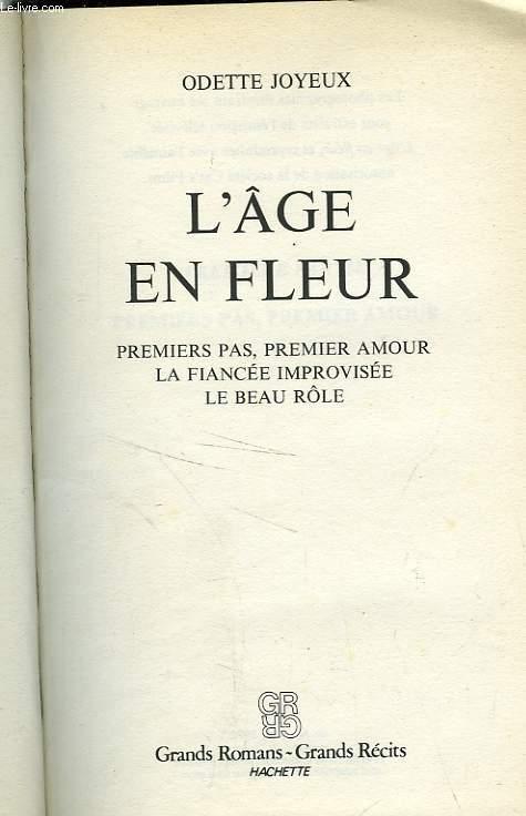 L'AGE EN FLEUR - PREMIERS PAS, PREMIER AMOUR, LA FIANCEE IMPROVISEE, LE BEAU ROLE