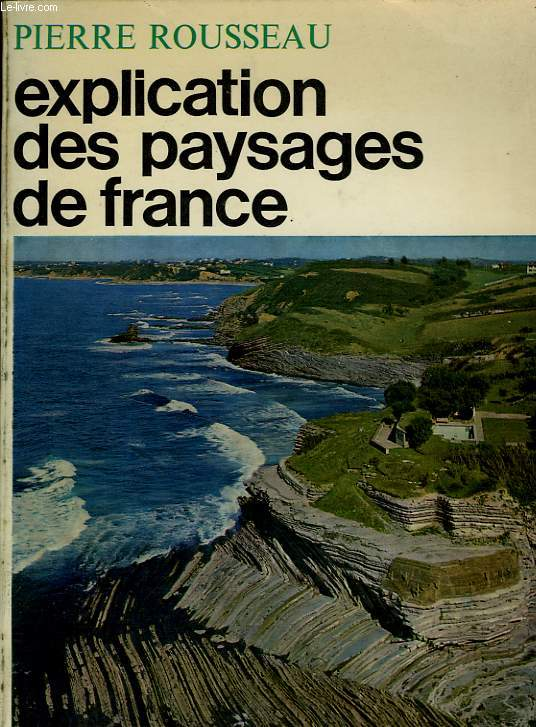 EXPLICATION DES PAYSAGES DE FRANCE - LA ROUTE PARIS-HENDAYE
