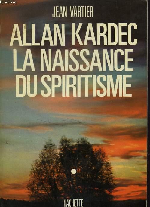 ALLAN KARDEC LA NAISSANCE DU SPIRITISME