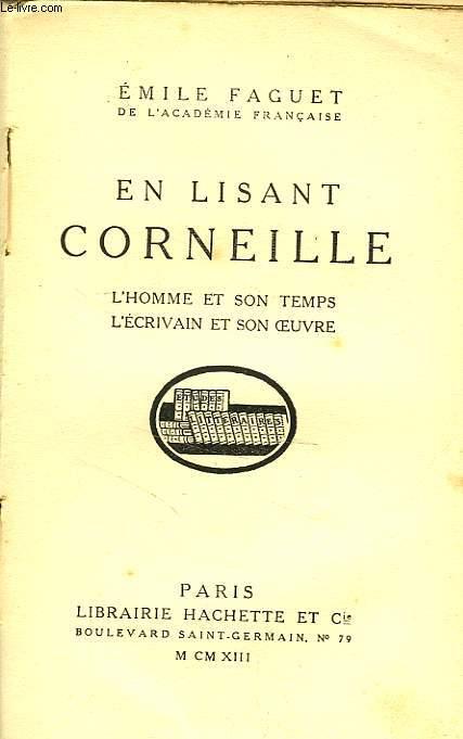 EN LISANT CORNEILLE - L'HOMME ET SON TEMPS L'ECRIVAIN ET SON OEUVRE