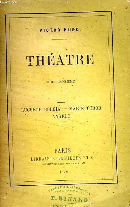 THEATRE, TOME 3: LUCRECE BORGIA - MARIE TUDOR - ANGELO