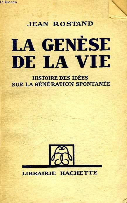 LA GENESE DE LA VIE - HISTOIRE DES IDEES SUR LA GENERATION SPONTANEE