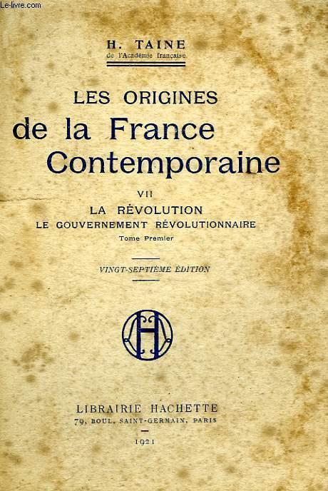 LES ORIGINES DE LA FRANCE CONTEMPORAINE, 7: LA REVOLUTION, LE GOUVERNEMENT REVOLUTIONNAIRE, TOME PREMIER