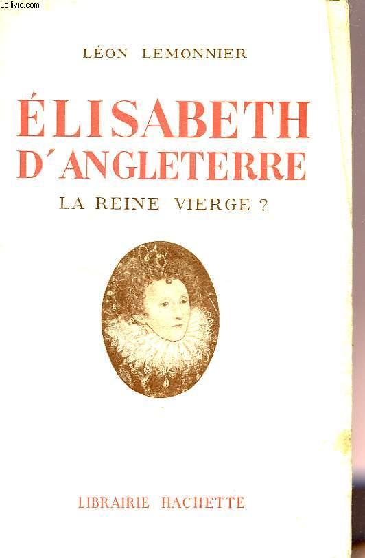 ELISABETH D'ANGLETERRE, LA REINE VIERGE ?