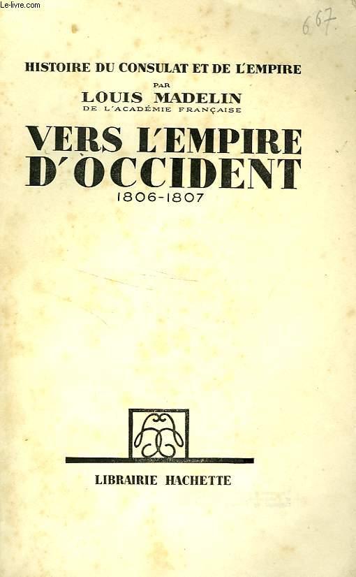 HISTOIRE DU CONSULAT ET DE L'EMPIRE, TOME 6: VERS L'EMPIRE D'OCCIDENT 1807-1809