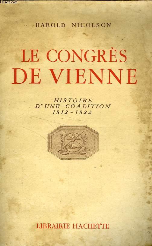 LE CONGRES DE VIENNE - HISTOIRE D'UNE COALITION 1812-1822