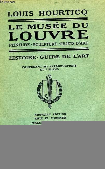 LE MUSEE DU LOUVRE - PEINTURE, SCULPTURE, OBJETS D'ART